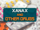 Xanax And Other Drugs